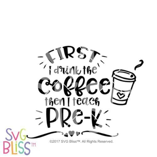 Purchase First I drink the coffee, then I teach Pre-K $3.25 ©SVG Bliss™