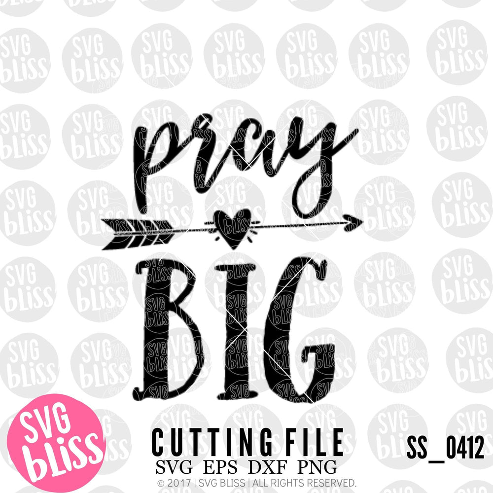 Pray Big | SVG EPS DXF PNG - SVG Bliss