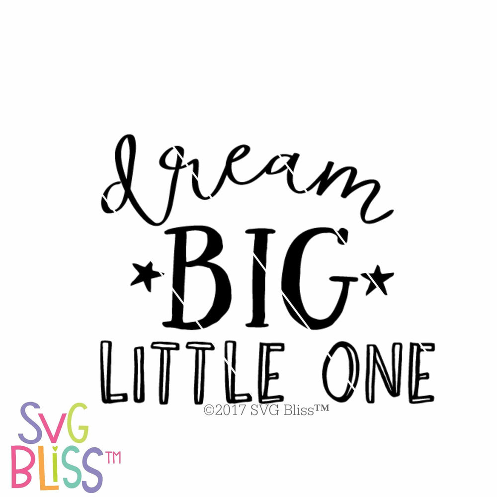 Dream Big Little One - SVG Bliss