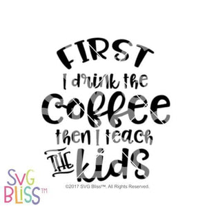 Purchase First I drink the coffee, then I teach the kids $3.25 ©SVG Bliss™