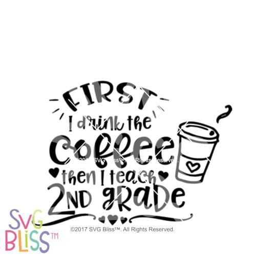 First I drink the Coffee, Then I teach 2nd Grade SVG DXF