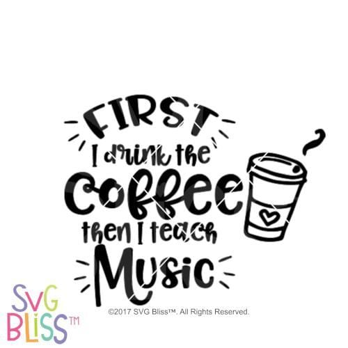 First I drink the coffee then I teach music SVG DXF - SVG Bliss