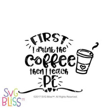 First I drink the coffee then I teach P.E. - SVG Bliss