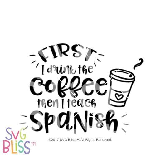 First I drink the coffee then I teach Spanish SVG DXF - SVG Bliss
