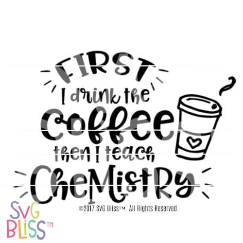 First I drink the coffee, then I teach chemistry SVG DXF - SVG Bliss