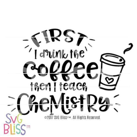 Purchase First I drink the coffee, then I teach chemistry $3.25 ©SVG Bliss™