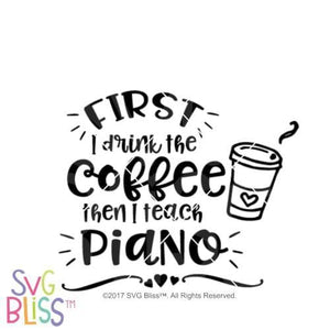 Purchase First I drink the coffee then I teach piano $3.25 ©SVG Bliss™