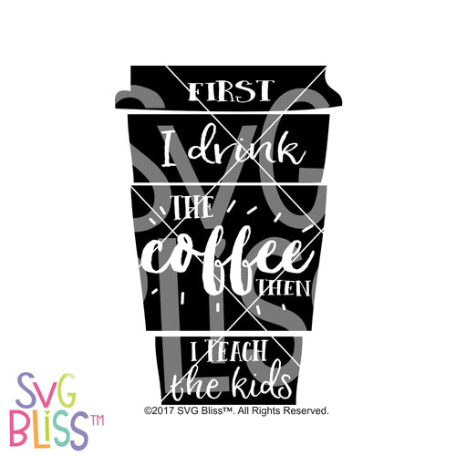 Purchase First I drink the coffee, then I teach the kids $2.99 ©SVG Bliss™