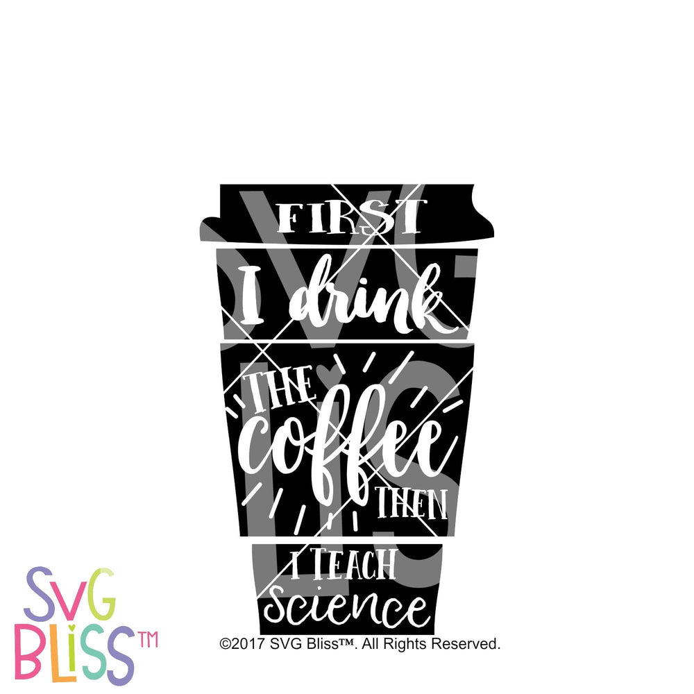 First I Drink the Coffee, Then I teach Science | SVG DXF PNG - SVG Bliss