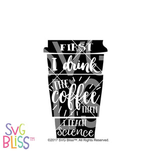 Purchase First I Drink the Coffee, Then I teach Science | SVG DXF PNG $3.25 ©SVG Bliss™