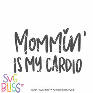 Mommin' is My Cardio- SVG EPS DXF PNG Cutting File - SVG Bliss
