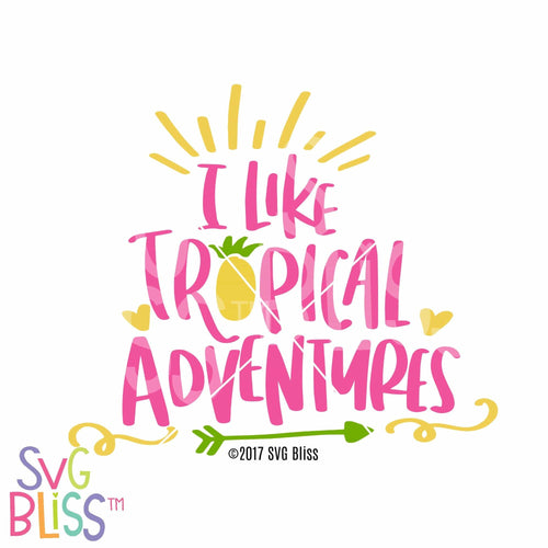 I Like Tropical Adventures - SVG Bliss