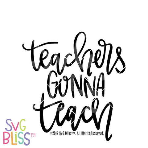 Purchase Teachers Gonna Teach $2.99 ©SVG Bliss™