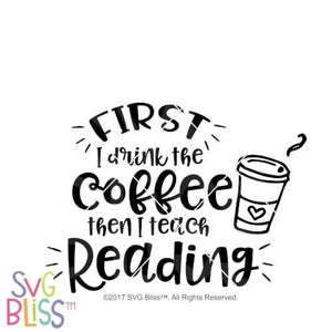 Purchase First I drink the coffee then I teach reading $3.25 ©SVG Bliss™