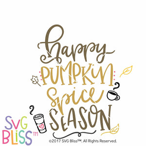 Happy Pumpkin Spice Season - SVG Bliss