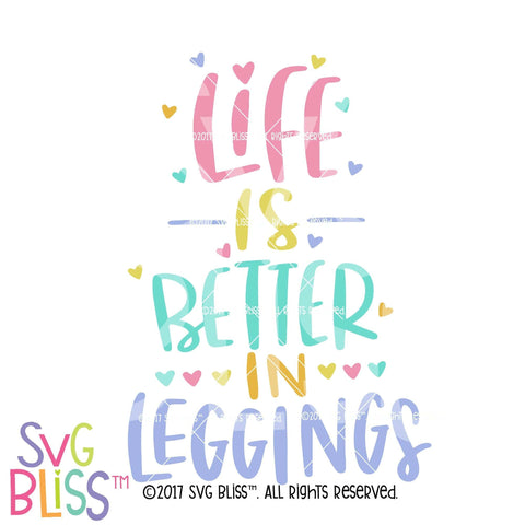 Purchase Life is Better in Leggings $3.99 ©SVG Bliss™