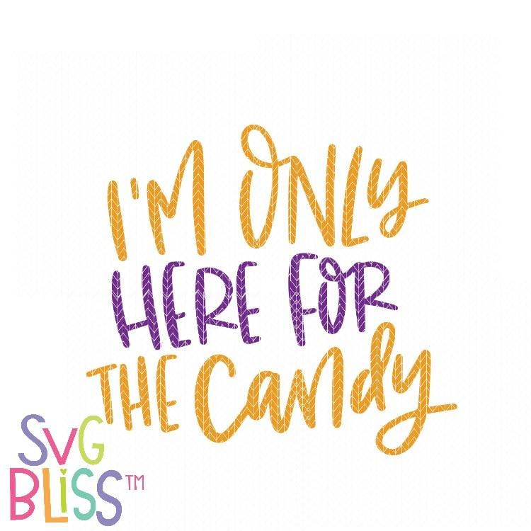 Purchase I'm Only Here For The Candy $2.99 ©SVG Bliss™