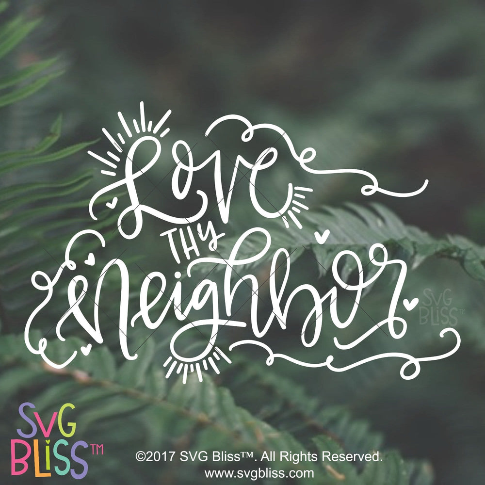 Love Thy Neighbor- SVG, EPS, DXF Cutting File - SVG Bliss
