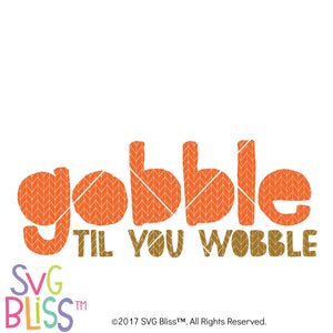 Gobble Til You Wobble- SVG EPS DXF Cutting File - SVG Bliss