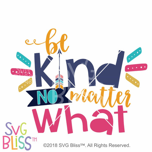 Purchase Be Kind No Matter What SVG DXF $3.99 ©SVG Bliss™