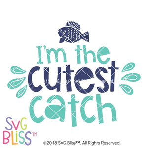 I'm the Cutest Catch SVG DXF - SVG Bliss