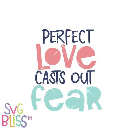 Perfect Love Casts Out Fear-SVG EPS DXF - SVG Bliss