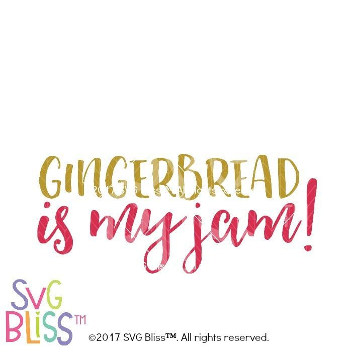 Gingerbread is my Jam- SVG EPS DXF - SVG Bliss
