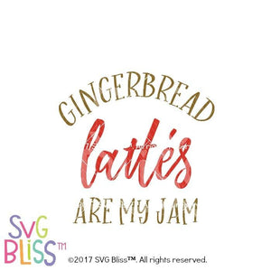 Gingerbread Lattes are my Jam- SVG EPS DXF - SVG Bliss