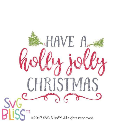 Have a Holly Jolly Christmas- SVG EPS DXF - SVG Bliss