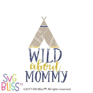 Wild About Mommy- SVG EPS DXF - SVG Bliss