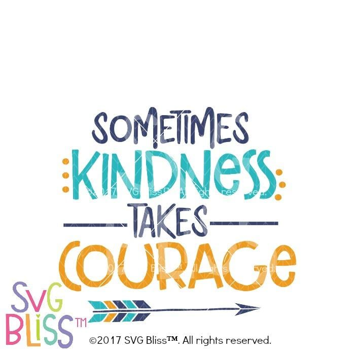 Kindness Takes Courage SVG File- Copyright SVG Bliss™, Kindness, Bullying Prevention Month, Cutting File, Cricut and Silhouette Digital Download