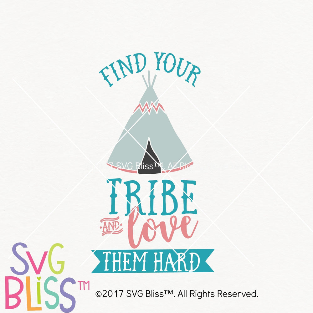 Find Your Tribe & Love them Hard - SVG Bliss