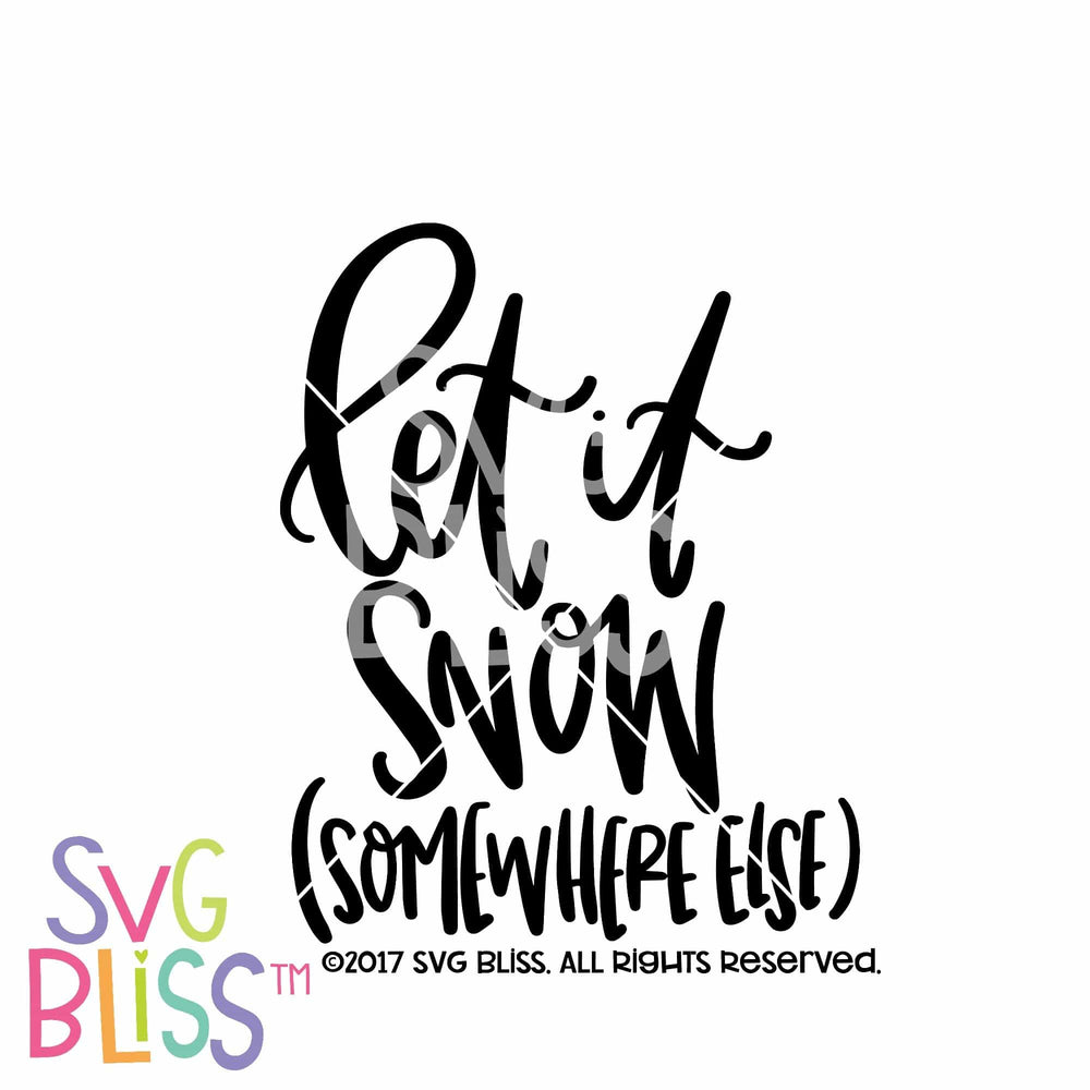 Let it Snow (Somewhere Else)- SVG EPS DXF