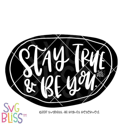 Purchase Stay True & Be You $3.99 ©SVG Bliss™