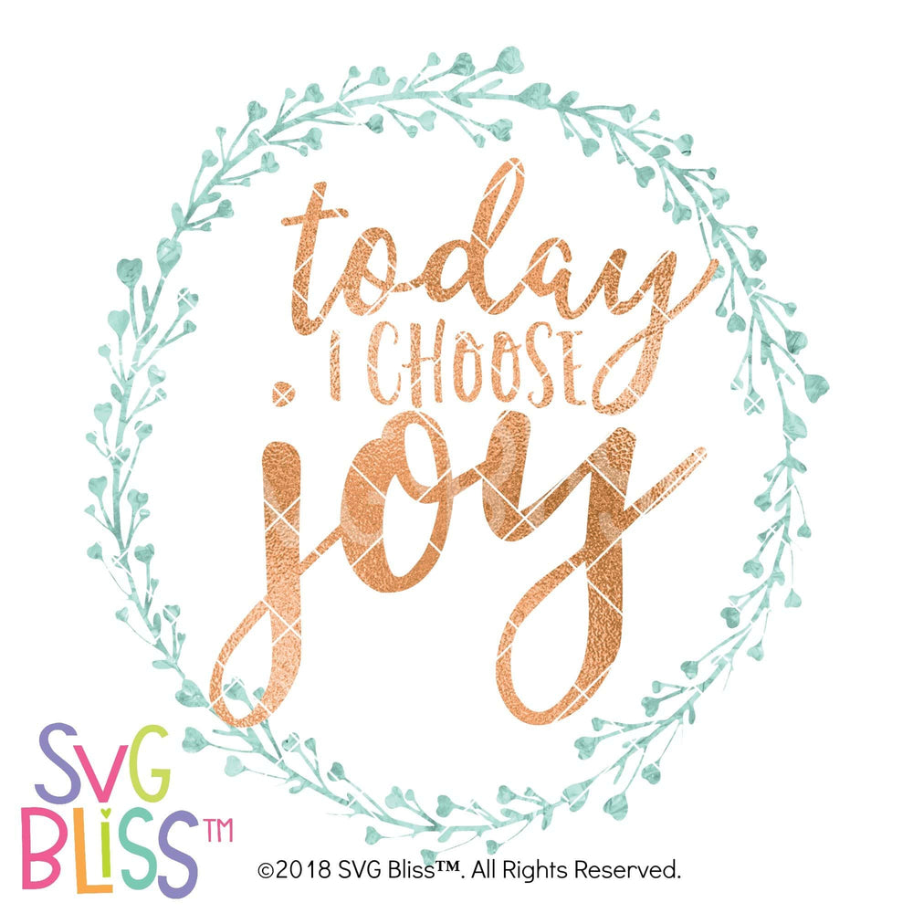 Today I Choose Joy - SVG Bliss