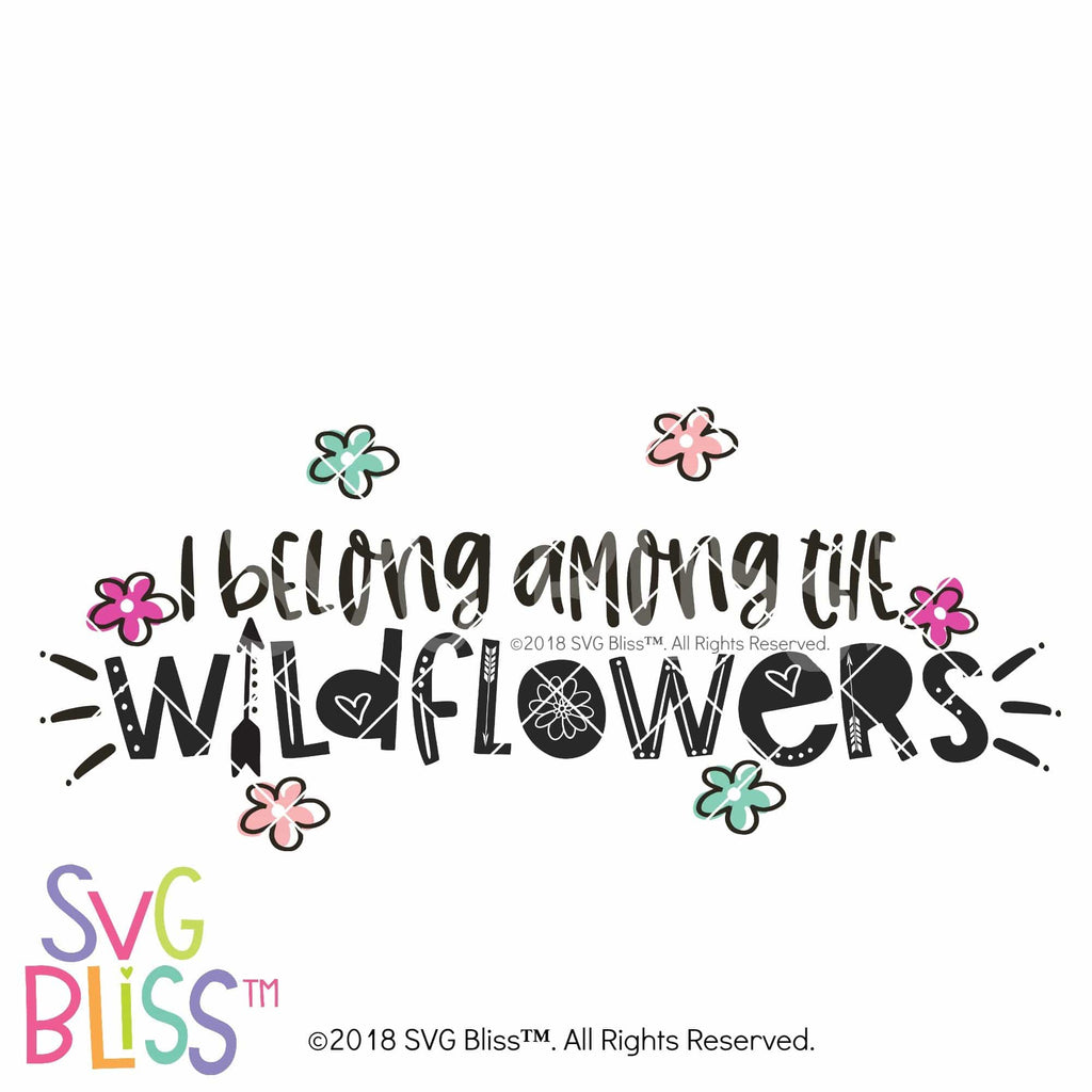 Purchase I Belong Among The Wildflowers $4.99 ©SVG Bliss™