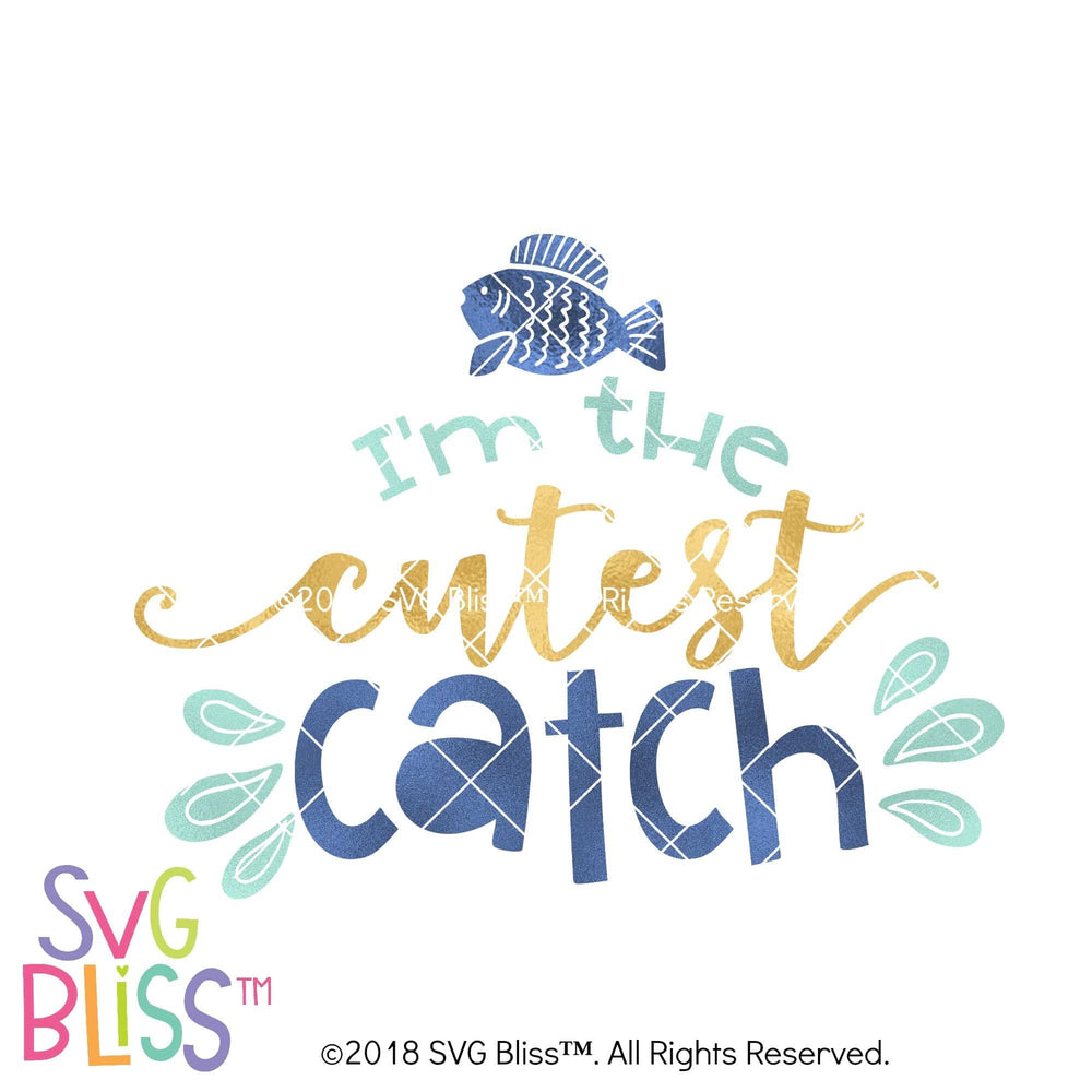 I'm The Cutest Catch - SVG Bliss