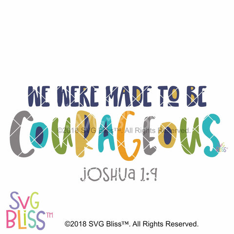 We Were Made to Be Courageous