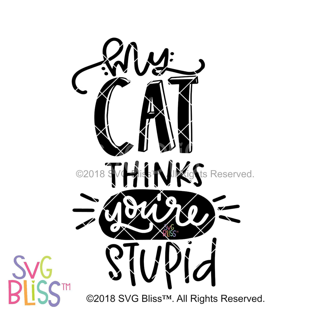 My Cat Thinks You're Stupid - SVG Bliss