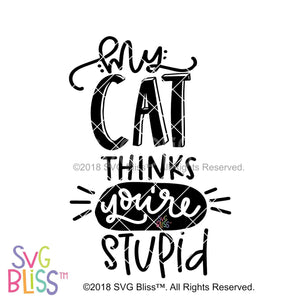 Purchase My Cat Thinks You're Stupid $3.99 ©SVG Bliss™