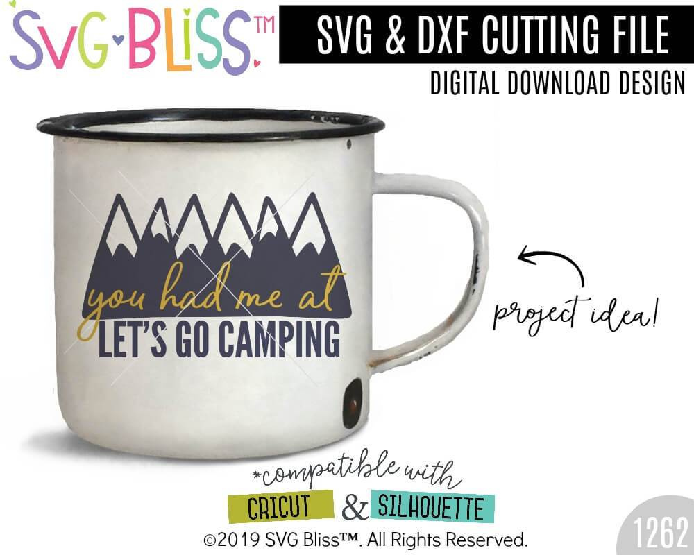 You had me at let's go camping SVG DXF Cutting File for Cricut & Silhouette.  Mountain Adventure Vacation Vector Design Digital Download. SVG Bliss.