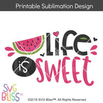 Life is Sweet- Sublimation File Download - SVG Bliss