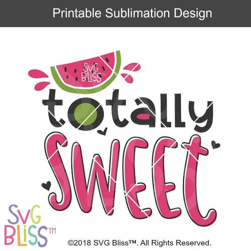 Totally Sweet- Sublimation File Download - SVG Bliss