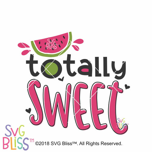 Totally Sweet SVG DXF, Watermelon, Original Design By SVG Bliss™. All Rights Are  Reserved.