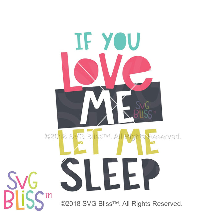 Purchase If You Love Me Let Me Sleep SVG DXF JPG $3.99 ©SVG Bliss™