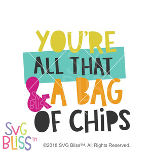 You're All That & a Bag of Chips SVG DXF JPG - SVG Bliss