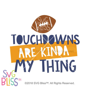 Purchase Touchdowns Are Kinda My Thing SVG DXF JPG $3.99 ©SVG Bliss™