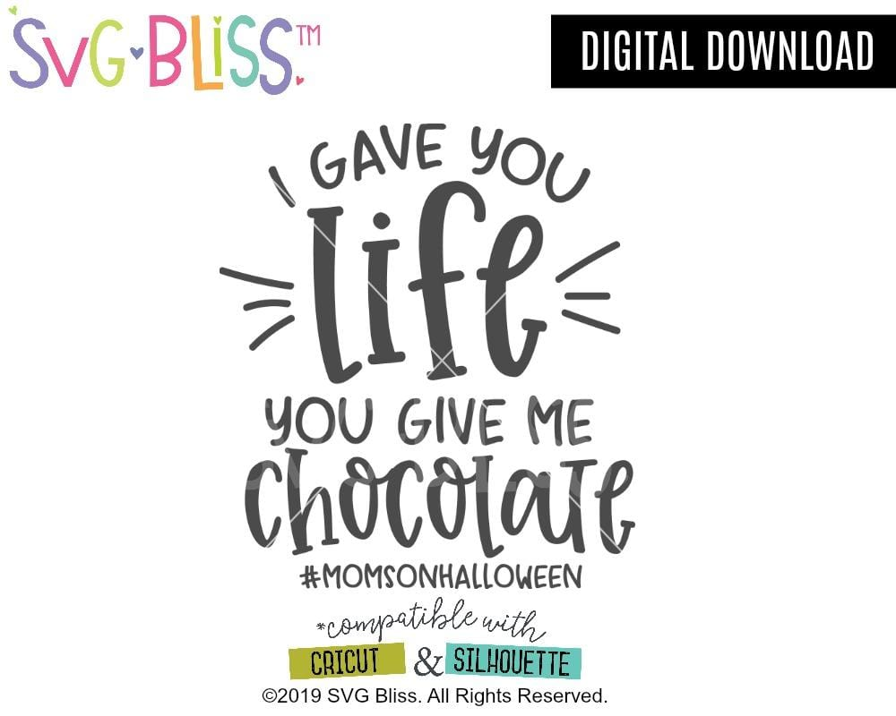 I Gave You Life You Give Me Chocolate- Funny Halloween SVG Cutting File for Cricut and Silhouette. Available to purchase and download from svgbliss.com