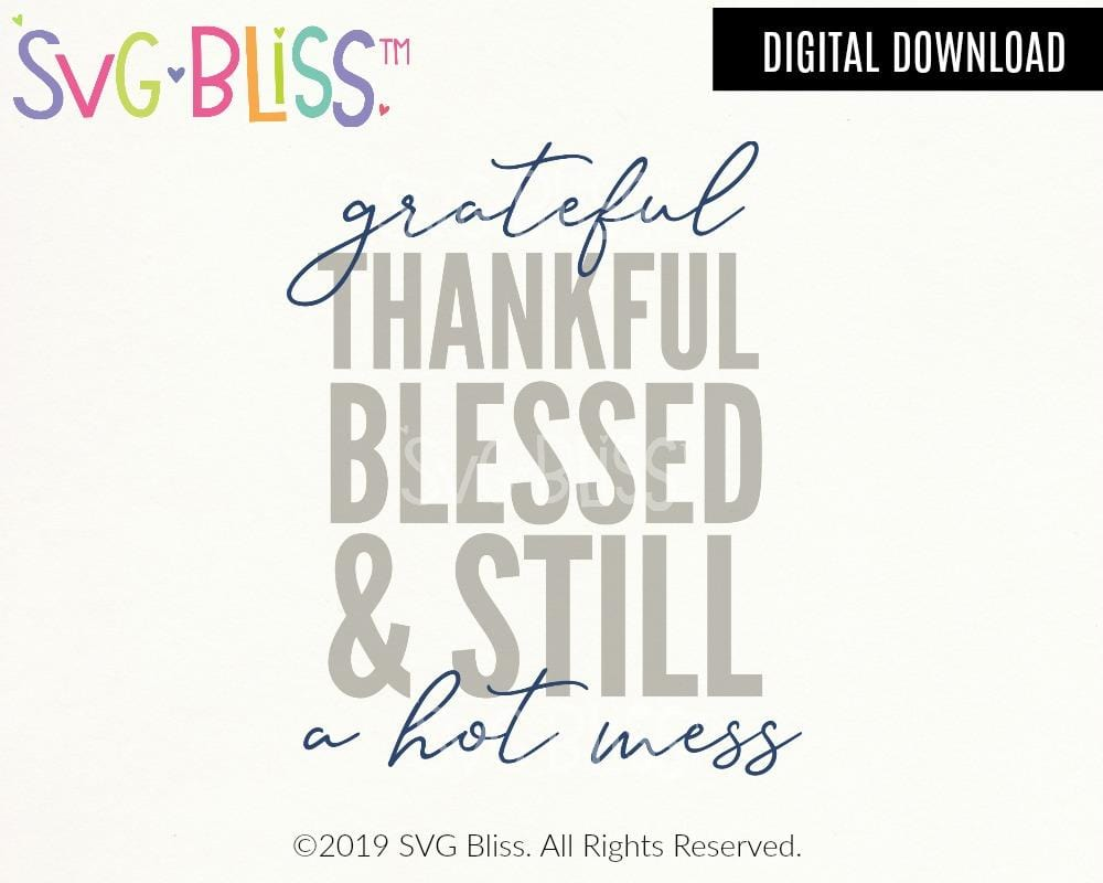 Grateful Thankful Blessed and Still a Hot Mess SVG DXF Cut File Digital Download