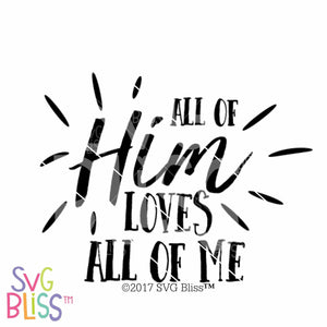 All of Him Loves All of Me - SVG Bliss